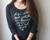 """Cassandra Clare- Clockwork Princess Quote """"Life is a book..."""" Slouchy Pullover. MADE TO ORDER"""