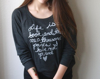 "Cassandra Clare- Clockwork Princess Quote ""Life is a book..."" Slouchy Pullover. MADE TO ORDER"