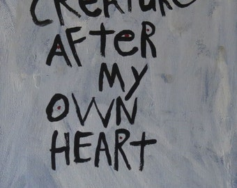 Creature After My Own Heart - WORD PAINTING - Original Art