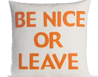 "BE NICE or LEAVE 22""x22"" - recycled felt applique pillow 22 inch - more colors available"