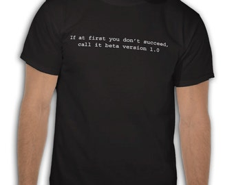 Geek Tee, Funny Geek Tee Tshirt T-Shirt - If at first you don't succeed, call it beta version 1.0 - computer geek gift