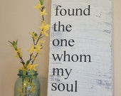 "I have found the one whom my soul loves. Song of Solomon 3:4 - 9""x20"" Hand Painted Wood Sign -"