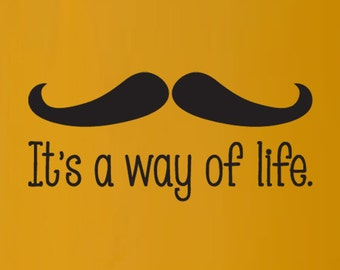 Mustache - It's a way of life.