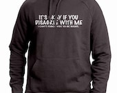 It's Okay If You Disagree With Me I Can't Force You To Be Right Hoodie Funny Hooded Sweatshirt Work Office Gag Joke Hoody Mens Womens S-2XL