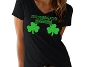 Stop Staring At My Shamrocks ® V-NECK T-Shirt Funny Sexy Cute St. Patrick's Day Irish Joke Tee Shirt Tshirt Mens Womens S-2Xl Great Gift