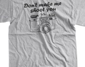 Funny Gifts for Photographers Camera Photography T-Shirt - Don't Make Me Shoot Geek Film Photo Tumblr Mens Ladies Womens Youth Kids