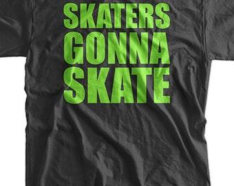 Skater T-Shirt - Skaters Gonna Skate skateboarding Mens Ladies Womens Youth Kids Tee Shirt T Shirt