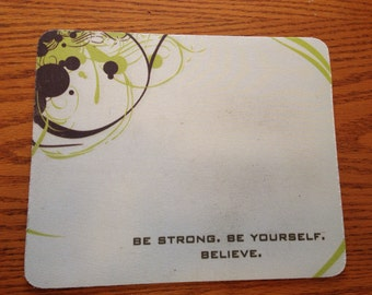 be strong. be yourself. believe. ® -- The Mousepad.