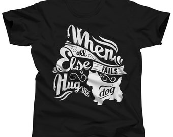 When All Else Fails Hug The Dog T-Shirt  - Dog TShirt -  Sizes Small-3X - (Please see SIZING CHART in Item Details)
