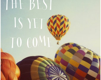 The Best Is Yet To Come - Typography - Summer - Travel Photograph - Text - Type - Fine Art Photograph - Polaroid - Hot Air Balloon - Quote