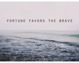 Fortune Favors The Brave #2 - Text - Type - Quote - Water Photograph - Michigan - Summer - Fine Art Photograph - Inspiration - Great Lakes