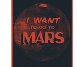 I Want to Go to Mars - Screenprinted art print