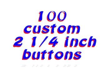 100 Custom 2. 25 inch Pinback Buttons