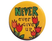 Never Ever Give Up magnet, pin or pocket mirror - inspirational fridge magnet, pinback button, purse mirror, positive affirmation