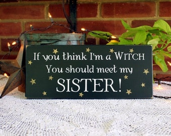 Wood Sign If You Think I'm a Witch Sister Funny Wall Decor, Family Wall Art