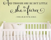 Wall Vinyl Quote - And though she be but little she is fierce ALT - vinyl lettering nursery decor