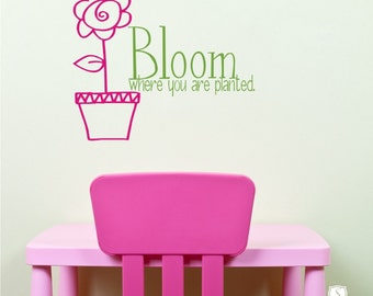 Bloom Where You Are Planted Wall Decal - Nursery Vinyl Wall Stickers Art