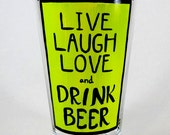 Live, Laugh, Love, and DRINK BEER hand painted glass GREEN