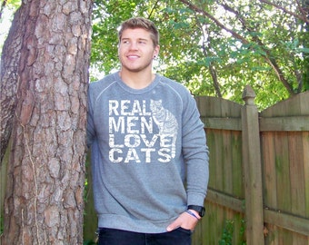 Mens sweatshirt, cat shirt, funny sweatshirt, Real Men Love Cats, sweater, Organic Fleece sweatshirt, cat fashion RCTees, gifts under 50
