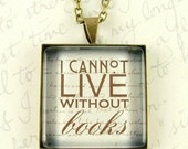 I Cannot Live Without Books Necklace - Thomas Jefferson Quote Pendant - Librarian Jewelry - Book Lover Gift