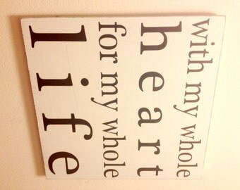 """With My Whole Heart for my Whole Life - Hand Painted Wood Sign - 16""""x16"""""""