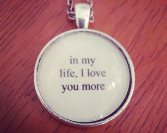 in my life lyric quote necklace- Beatles song lyric quote necklace- in my life, I love you more
