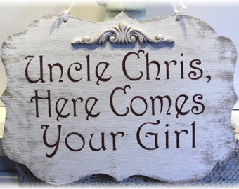 Wedding Sign Uncle Here Comes Your Girl Wood White Shabby Chic Custom Personalized Ring Bearer Aisle Photo Prop