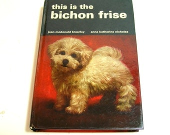 This Is The Bichon Frise By Joan Brearley And Anna Nichols Vintage Book