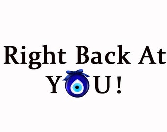 Right Back At You Evil Eye Customize to All Sizes and Colors