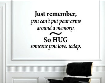 Vinyl Wall words quotes and sayings - #0502 Just remember you can't put your arms around a memory...