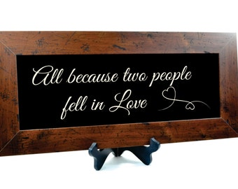 All Because Two People Fell In Love Framed Sign 10x22 Carved Engraved Framed Wall Sign