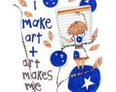 "print titled ""i make art and art makes me"" by rachel awes."
