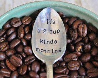 It's a 2 Cup Kinda Morning - Hand Stamped Vintage Spoon for Coffee or Tea Lovers (TM) jessicaNdesigns
