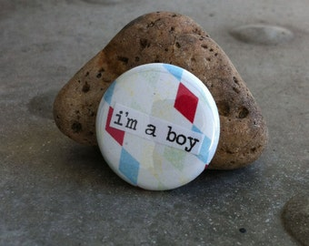 I'm A Boy - Pinback Button, Magnet, Mirror, or Bottle Opener