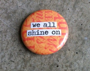 We All Shine On - Pinback Button, Magnet, Mirror, or Bottle Opener