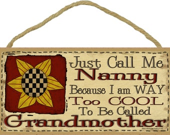 """Just Call Me NANNY  I'm Way Too Cool For Grandmother SIGN 5"""" x 10"""" Prim SUNFLOWER Grandparent Wall Plaque"""