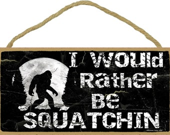 """I Would Rather Be SQUATCHIN' Sasquatch Bigfoot SIGN 5"""" x 10"""" Black Wall Plaque Man Cave Lodge Log Cabin Northwoods RusticDecor"""