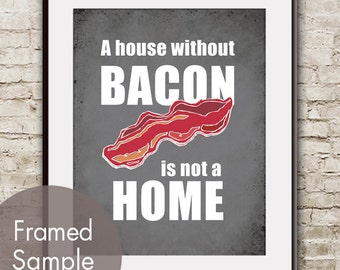 A House Without Bacon is Not a Home - Art Print (Featured in Charcoal) Funny Kitchen Art / Buy 3 Get One Free