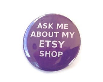 Ask Me About My ETSY Shop  button  pin Purple background White words 2.25 inch promote shop craft show