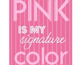 """Girls Print: """"Pink is My Signature Color"""""""