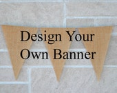 Custom Burlap Banner- Design your own- Build your own Banner- Wedding- Holiday- Birthdays- Party Decor- Personalized Banner- Rustic Decor