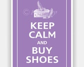 Keep Calm and BUY SHOES Print 5x7 (Color featured: Orchid -- over 700 colors to choose from)