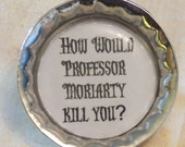 How would Professor Moriarty Kill You? Sherlock Holmes Pin
