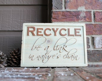 Recycle be a link in nature's chain Carved Wood Sign - Reclaimed Wood Sign