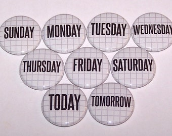 "Days Of The Week Set of 9 Buttons 1 Inch Pin Back Buttons 1"" Pins or Magnets"