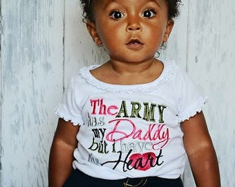 The Army has my Daddy but I have his Heart--Army Girl Daddy-- Embroidered shirt or bodysuit