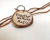 Rustic Wedding Ornament, Charm, Personalized Wood Slice, Together We Make Magic, Aspen Ornament, Wedding Sign, Cake Topper