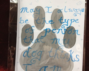 May I Always be the Type of Person That My Dog Thinks I Am-- Hand Painted Greeting Card