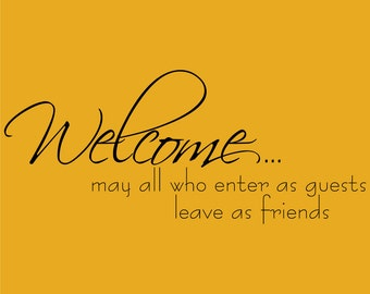 Welcome may all who enter as guests leave as friends Decor vinyl wall decal quote sticker Inspiration