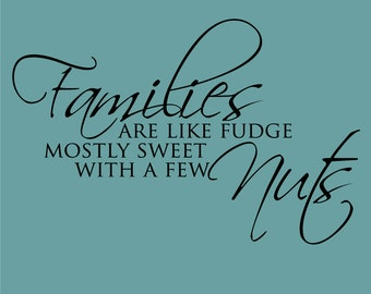 Families are like fudge mostly sweet with a few Nuts Decor vinyl wall decal quote sticker Inspiration
